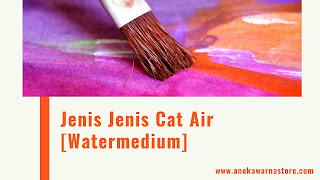 jenis=jenis cat air [watermedium]