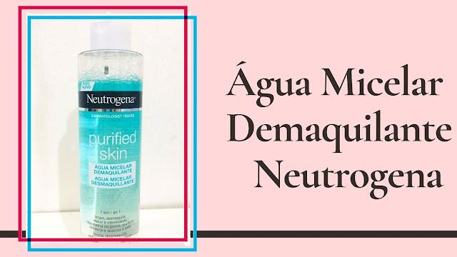 Água Micelar Demaquilante Neutrogena