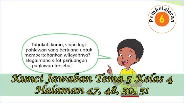 Perjuangan Para Pahlawan kegiatan pembelajaran  Kunci Jawaban Buku Siswa Tema 5 Kelas 4 Subtema 1 Halaman 47, 48, 50, 51