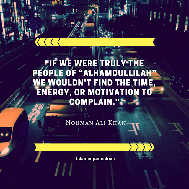 """""""If we were truly the people of """"ALHAMDULILLAH"""" we wouldn't find the time, energy, or motivation to complain."""""""