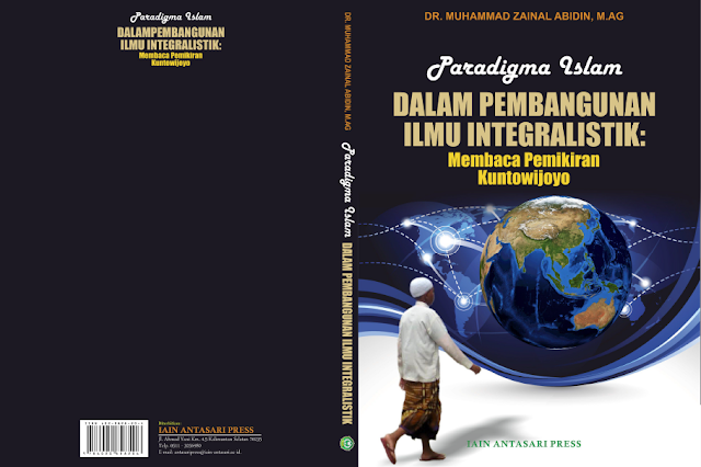 Paradigma Islam dalam Pembangunan Ilmu Integralistik: Membaca Pemikiran Kuntowijoyo