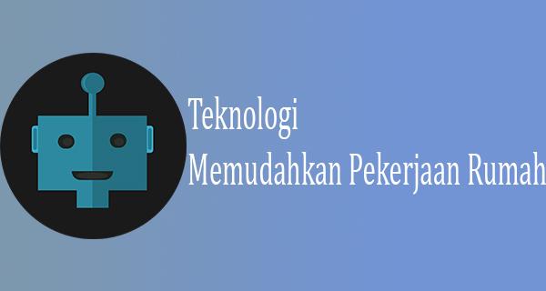 Teknologi Untuk Membantu Pekerjaan Rumah