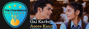 Asees Kaur - GAL KARKE Guitar Chords