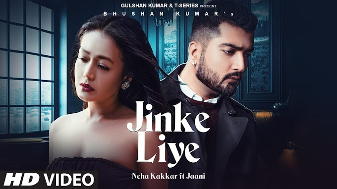 JINKE LIYE SONG LYRICS - NEHA KAKKAR | JAANI