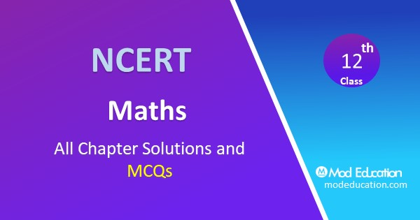 NCERT Solutions for Class 12 Maths all chapter Solution and MCQs