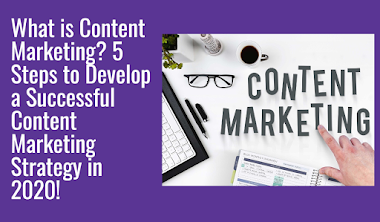 What is Content Marketing? 5 Steps to Develop a Successful Content Marketing Strategy in 2020!