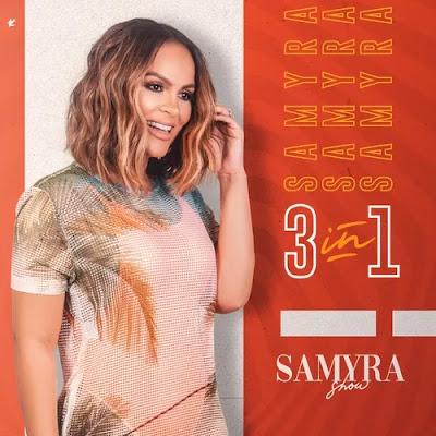 Samyra Show - 3 In 1 - Promocional de Fevereiro / Março - 2020