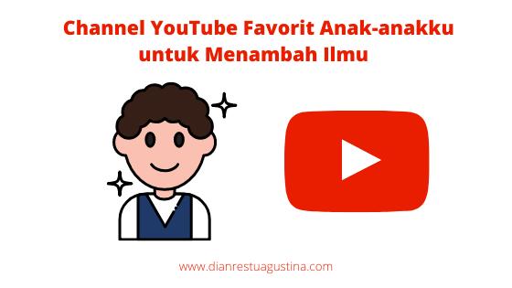 Channel YouTube Favorit Anak-anakku untuk Menambah Ilmu