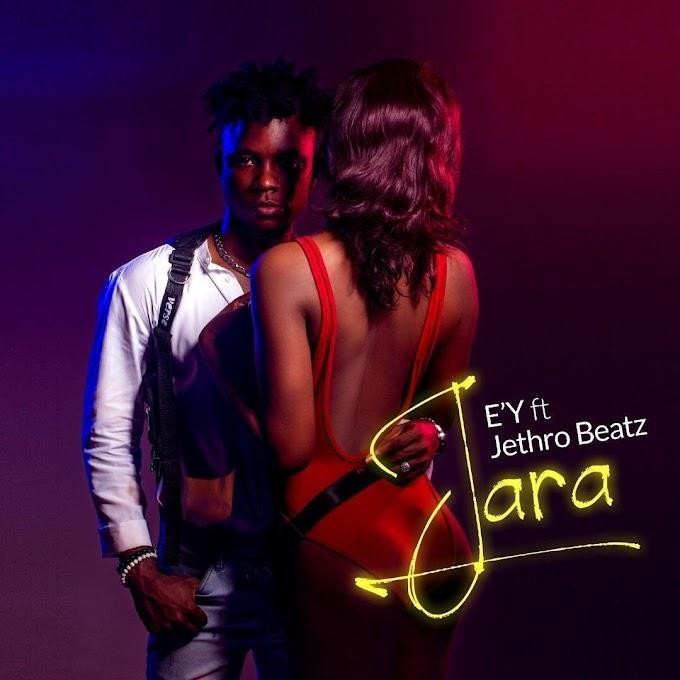 MUSIC & VIDEO : EY - JARA ft JETHRO BEATZ