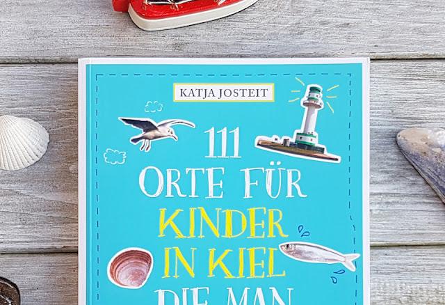 """""""111 Orte für Kinder in Kiel"""" von Katja Josteit: Ein besonderer Reiseführer für Familien in Kiel und Umgebung"""