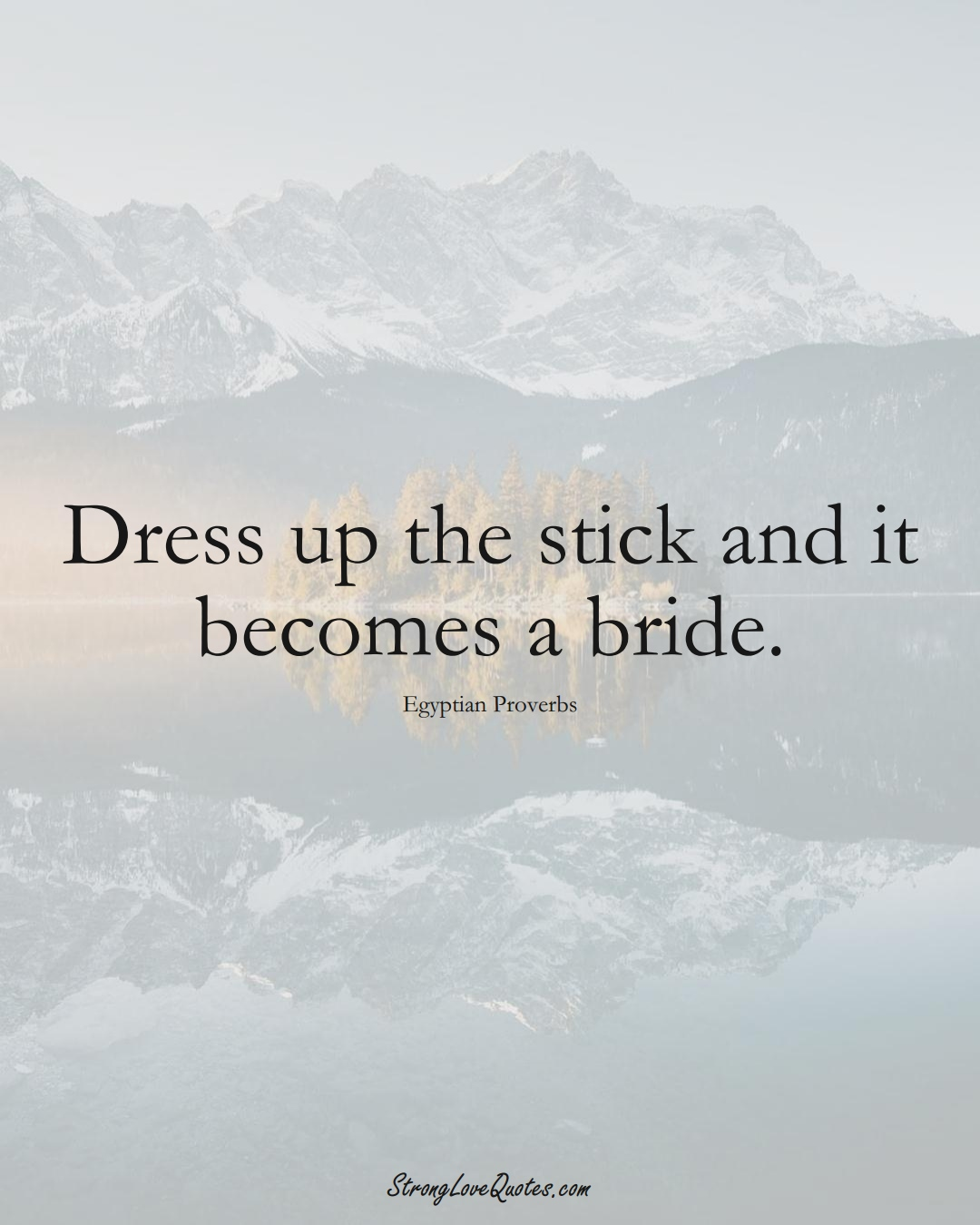 Dress up the stick and it becomes a bride. (Egyptian Sayings);  #MiddleEasternSayings