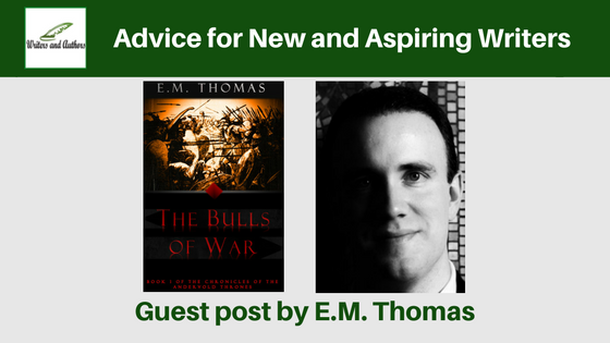 Advice for New and Aspiring Writers, guest post by EM Thomas