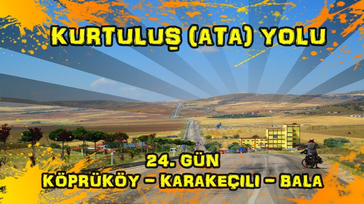 2019/07/05 Kurtuluş (Ata) yolu 24.gün Köprüköy ~ Karakeçili ~ Bala ~ Beynam