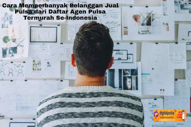 Cara Memperbanyak Pelanggan Jual Pulsa dari Daftar Agen Pulsa Termurah Se-Indonesia