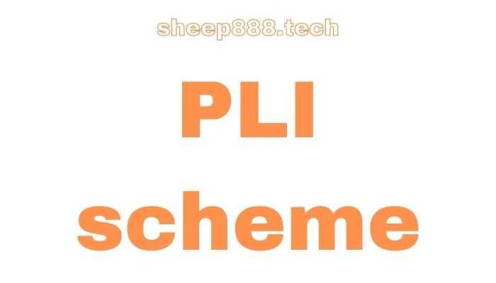 PLI scheme Updates and Information About This Yojana