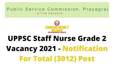 Free Job Alert: UPPSC Staff Nurse Grade 2 Vacancy 2021 - Notification For Total (3012) Post