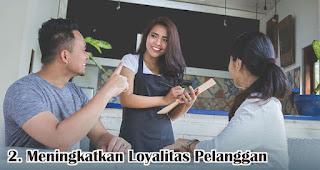 Meningkatkan Loyalitas Pelanggan merupakan salah satu manfaat kepuasaan pelanggan untuk perusahaan