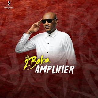 2Baba – Amplifier (Lyrics)