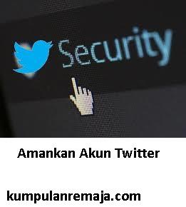 Cara Amankan Akun Sosial Media Twitter