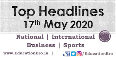Top Headlines 17th May 2020: EducationBro