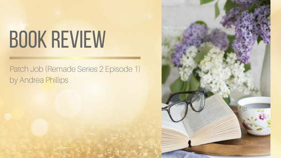 Book Review: Patch Job (Remade Series 2 Episode 1) by Andrea Phillips