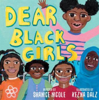 Dear Black Girls by Shanice Nicole and illustrated by Kezna Dalz