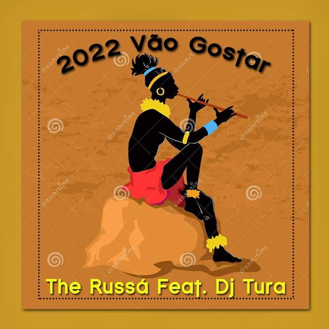 DOWNLOAD MP3 : The Russá Feat. Dj Tura - 2022 Vão Gostar [2021]