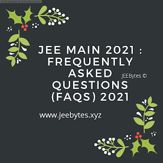 JEE Main 2021 : Frequently Asked Questions (FAQs) 2021