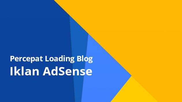 Cara mempercepat loading blog iklan adsense