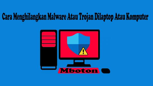 Cara Menghilangkan Malware Atau Trojan Dilaptop Atau Komputer