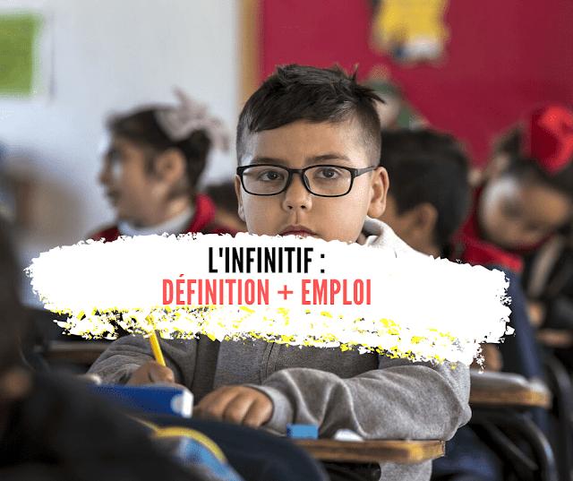 L'infinitif : définition + emploi