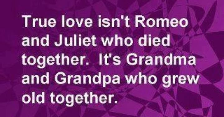 True Love Isn't Romeo And Juliet Who Died Together. It's