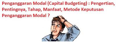 Pengertian, Pentingnya, Tahap, Manfaat, Metode Keputusan Penganggaran Modal
