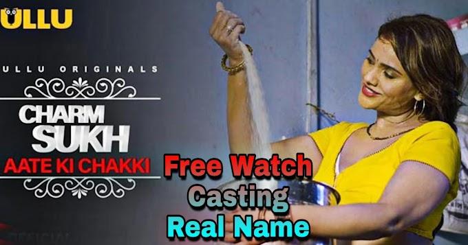 Charmsukh - Aate Ki Chakki (2021) Ullu App  Free Watch, Cast Real Name, Story