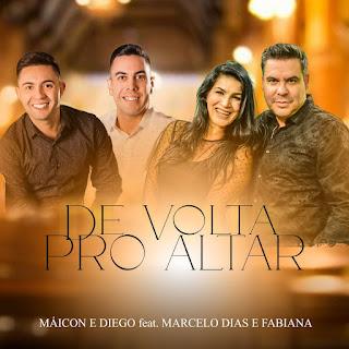 Baixar Música Gospel De Volta Pro Altar - Dupla Máicon e Diego, Marcelo Dias e Fabiana Mp3