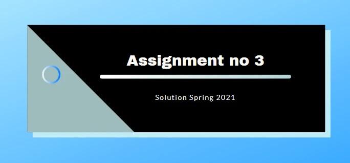 CS601 Assignment 3 Spring 2021