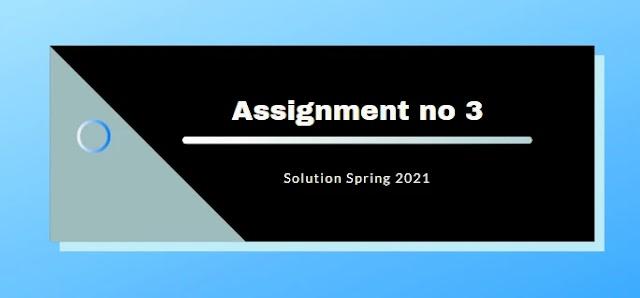 CS609 Assignment 3 Solution Spring 2021