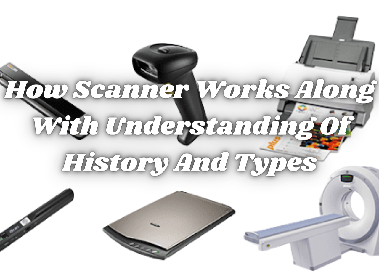 How Scanner Works Along With Understanding Of History And Types