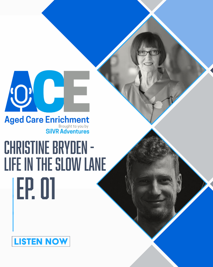 ACE - AGED CARE ENRICHMENT PODCAST EPISODE 01 – FULL TRANSCRIPT - CHRISTINE BRYDEN