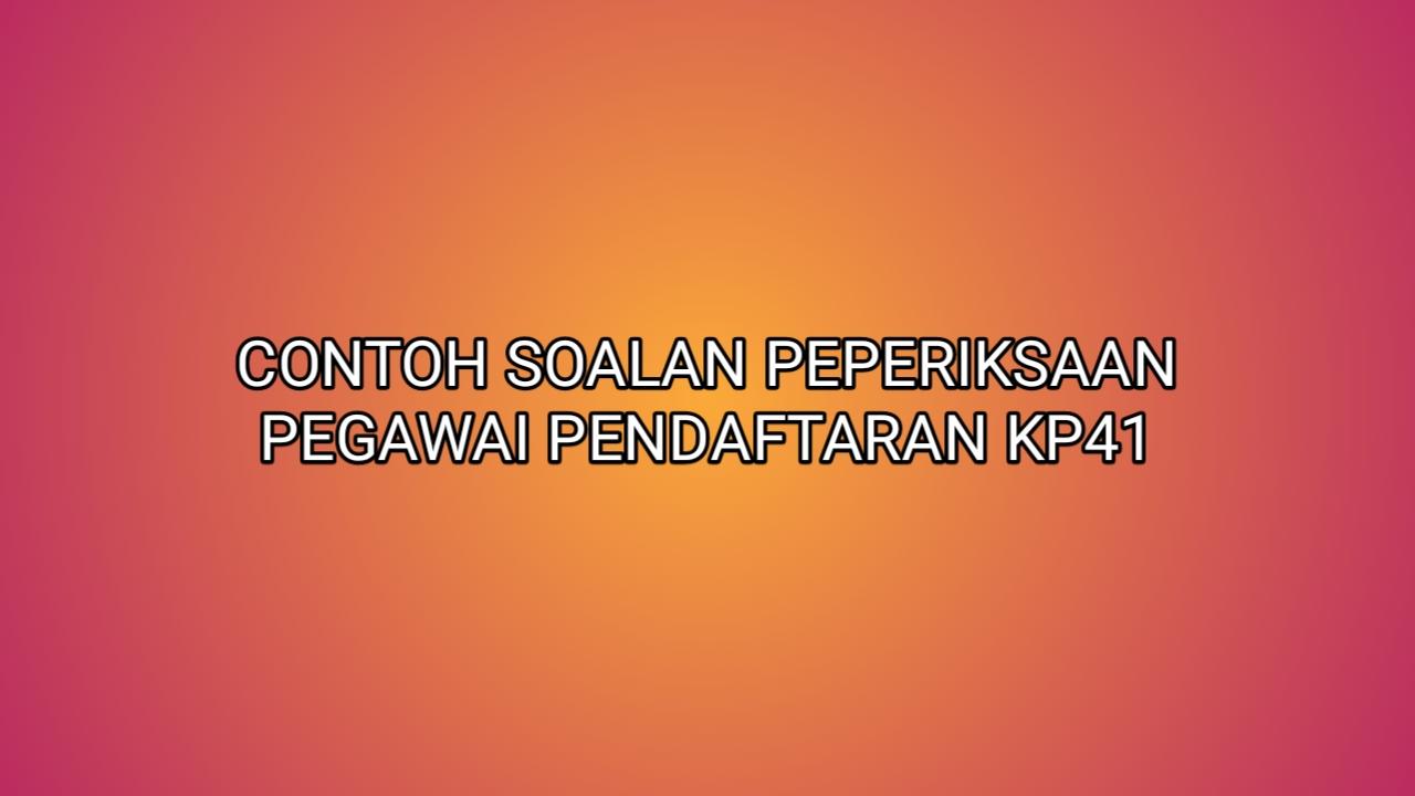 Contoh Soalan Peperiksaan Pegawai Pendaftaran KP41 2021