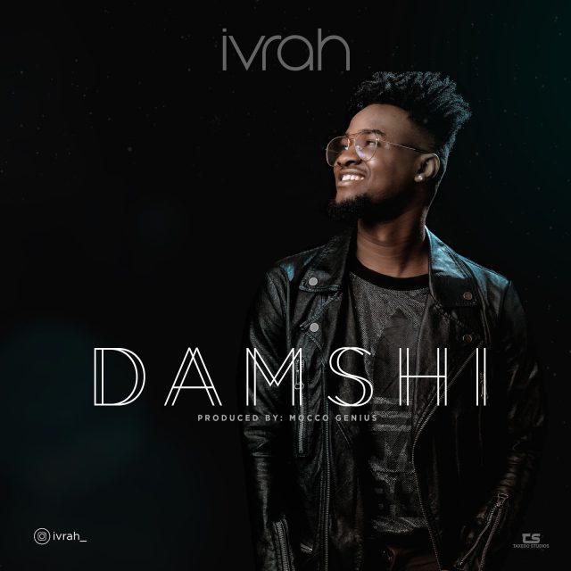 Audio   Ivrah – DAMSHI   Mp3 Download [New Song]