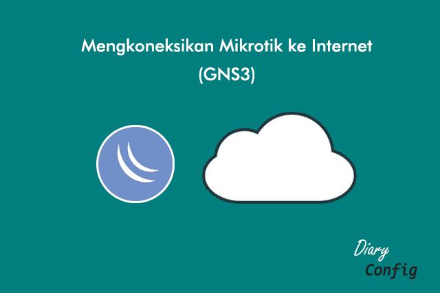 Menghubungkan Mikrotik ke Internet Pada GNS3