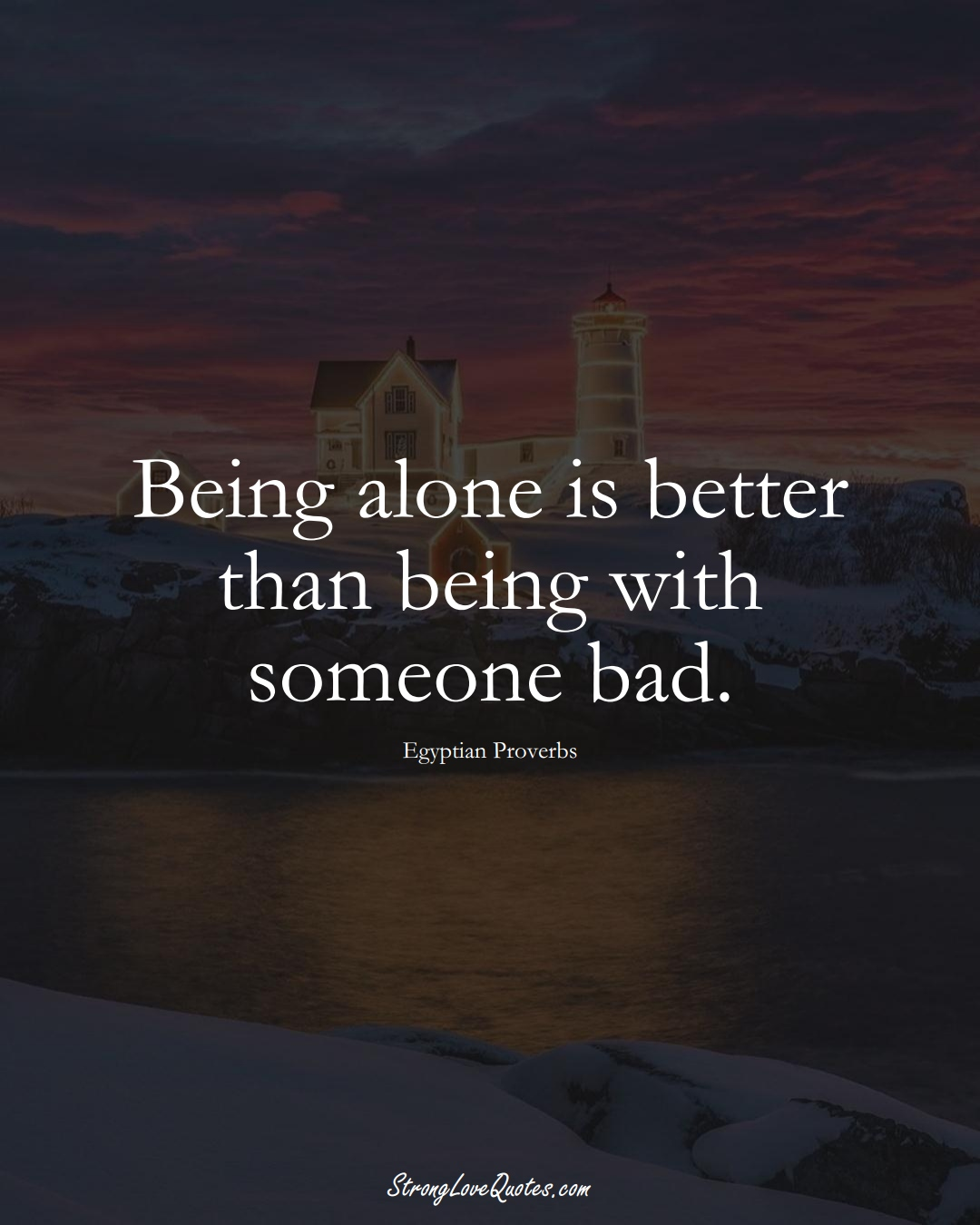 Being alone is better than being with someone bad. (Egyptian Sayings);  #MiddleEasternSayings