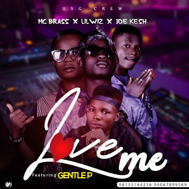 MUSIC: USG Crew (Mc Brass X Lilwiz X Joe kesh) ft Gentle p - Love Me (Mix. Strategy)