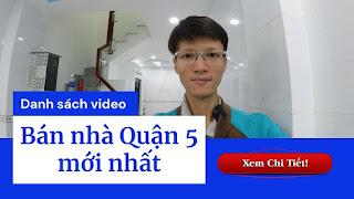 Danh sách video bán nhà Quận 5 mới nhất trên kênh Youtube Nhà Đất Đông Nam Bộ