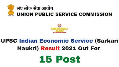 Sarkari Result: UPSC Indian Economic Service (Sarkari Naukri) Result 2021 Out For 15 Post