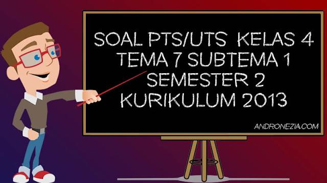 Soal PTS/UTS Kelas 4 Tema 7 Subtema 1 Semester 2 Tahun 2021
