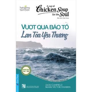 A Cup Of Chicken Soup For The Soul - Vượt Qua Bão Tố Lan Tỏa Yêu Thương (Tái Bản) ebook PDF EPUB AWZ3 PRC MOBI