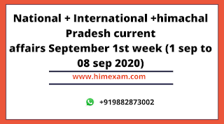 Weekly Current Affairs 1st september to 8th september 2020(national,international,himachal pradesh)