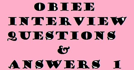 OBIEE INTERVIEW QUESTIONS & ANSWERS Frequently Asked Part 1